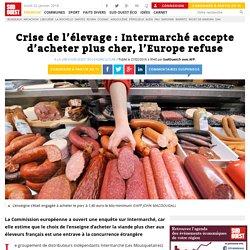 Crise de l'élevage: Intermarché accepte d'acheter plus cher, l'Europe refuse - Sud Ouest.fr