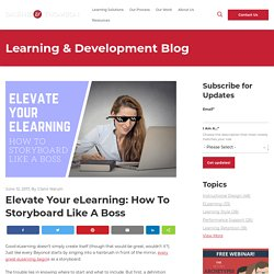 Elevate Your eLearning: How To Storyboard Like A Boss