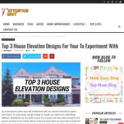 Top 3 House Elevation Designs For Your To Experiment With
