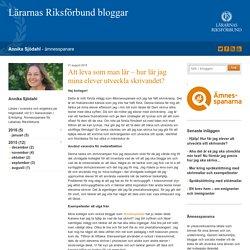 Att leva som man lär - hur lär jag mina elever utveckla skrivandet? - Annika Sjödahl