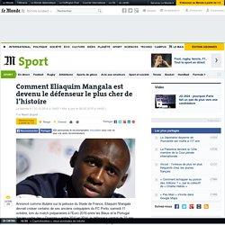 Comment Eliaquim Mangala est devenu le défenseur le plus cher de l'histoire