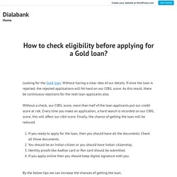 How to check eligibility before applying for a Gold loan? – Dialabank