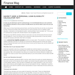 Haven't Used A Personal Loan Eligibility Calculator Yet? – Finance Mag