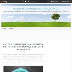 Are You Eligible for Compensation for Pre-Existing Injuries Worsened By Your Job - Workers Compensation Oakland CA