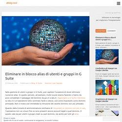Eliminare in blocco alias di utenti e gruppi in G Suite - Digitale @ Didattica