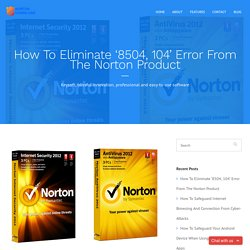 How To Eliminate '8504, 104' Error From The Norton Product