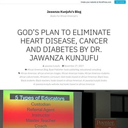 GOD'S PLAN TO ELIMINATE HEART DISEASE, CANCER AND DIABETES BY DR. JAWANZA KUNJUFU – Jawanza Kunjufu's Blog
