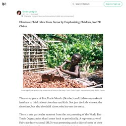 Eliminate Child Labor from Cocoa by Emphasizing Children, Not PR Claims