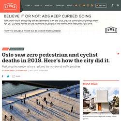 Oslo has virtually eliminated pedestrian and cyclist deaths