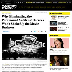 Eliminating Consent Decrees Won't Shake Up the Movie Business