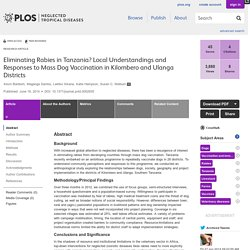 PLOS 19/06/14 Eliminating Rabies in Tanzania? Local Understandings and Responses to Mass Dog Vaccination in Kilombero and Ulanga Districts (Tanzanie)