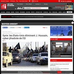 Syrie: les Etats-Unis éliminent J. Hussain, cyber-jihadiste de l'EI - Moyen-Orient