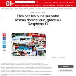 Eliminez les pubs sur votre réseau domestique, grâce au Raspberry Pi