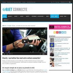Eliocity : son boîtier Xee rend votre voiture connectée !
