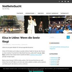 Elisa in Udine: Wenn die Seele fliegt – SüdSehnSucht