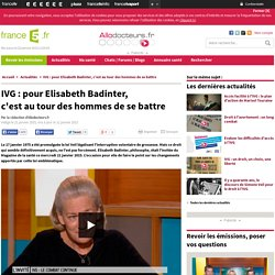 IVG : pour Elisabeth Badinter, c'estautourdes hommes de se battre
