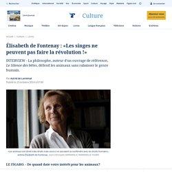 Élisabeth de Fontenay : «Les singes ne peuvent pas faire la révolution !»