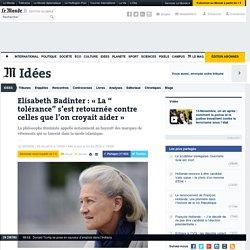 """Elisabeth Badinter : « La """"tolérance"""" s'est retournée contre celles que l'on croyait aider »"""