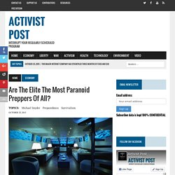 Are The Elite The Most Paranoid Preppers Of All?