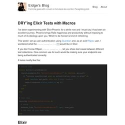 DRY'ing Elixir Tests with Macros – Eidge's Blog – Full-time geek with a crush on full-stack dev and biz. Paragliding pilot.