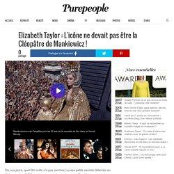 Elizabeth Taylor : L'icône ne devait pas être la Cléopâtre de Mankiewicz !