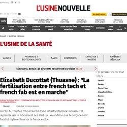 """Elizabeth Ducottet (Thuasne) : """"La fertilisation entre french tech et french fab est en marche"""" - Matériels médicaux"""