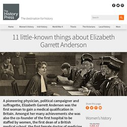 11 little-known things about Elizabeth Garrett Anderson
