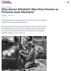 Why Queen Elizabeth Was Once Known as 'Princess Auto Mechanic'