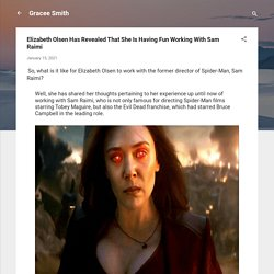 Elizabeth Olsen Has Revealed That She Is Having Fun Working With Sam Raimi