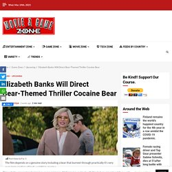 Elizabeth Banks Will Direct Bear-Themed Thriller Cocaine Bear