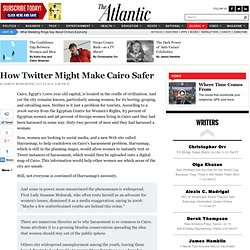 How Twitter Might Make Cairo Safer - Elizabeth Weingarten - International