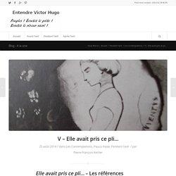 V – Elle avait pris ce pli… – Entendre Victor Hugo