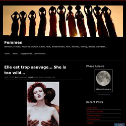 Elle est trop sauvage… She is too wild…