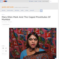 Mary Ellen Mark And The Caged Prostitutes Of Mumbai : Goats and Soda