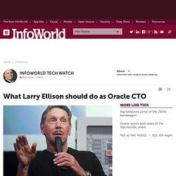 What Larry Ellison should do as Oracle CTO