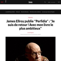 """James Ellroy publie """"Perfidia"""" : """"Je suis de retour ! Avec mon livre le plus ambitieux"""""""