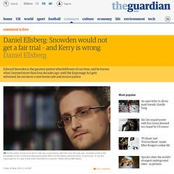 Daniel Ellsberg: Snowden would not get a fair trial – and Kerry is wrong