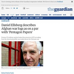 Daniel Ellsberg describes Afghan war logs as on a par with 'Pentagon Papers'
