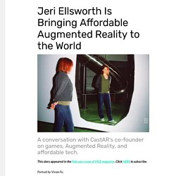 Jeri Ellsworth Is Bringing Affordable Augmented Reality to the World - Waypoint