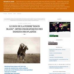 """LE DON DE LA FEMME""""BISON BLANC"""". RITES CHAMANIQUES DES INDIENS DES PLAINES"""