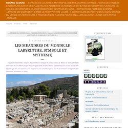 LES MEANDRES DU MONDE.LE LABYRINTHE, SYMBOLE ET MYTHES(1)