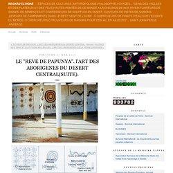 """LE """"REVE DE PAPUNYA"""". l'ART DES ABORIGENES DU DESERT CENTRAL(SUITE)."""