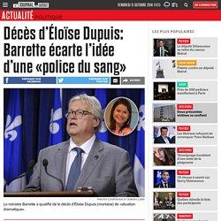 Décès d'Éloïse Dupuis: Barrette écarte l'idée d'une «police du sang»