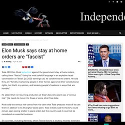 """Elon Musk says stay at home orders are """"fascist"""""""
