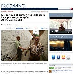 De por qué el crimen necesita de la Ley, por Angel Alayón #ElPatrónDelMal