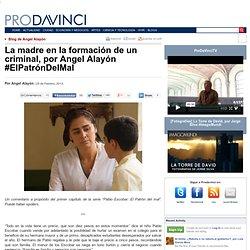 La madre en la formación de un criminal, por Angel Alayón #ElPatrónDelMal