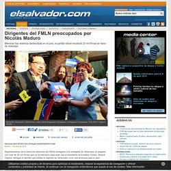 Dirigentes del FMLN preocupados por Nicol�s Maduro