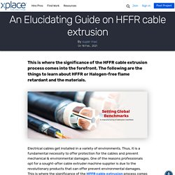 An Elucidating Guide on HFFR cable extrusion