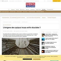 L'énigme des quipus incas enfin élucidée ? - Sciencesetavenir.fr