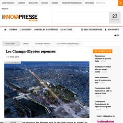 Les Champs-Elysées repensés - INNOVAPRESSE